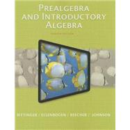 Prealgebra and Introductory Algebra by Bittinger, Marvin L.; Ellenbogen, David J.; Beecher, Judith A.; Johnson, Barbara L., 9780321997166