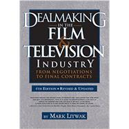 Dealmaking in the Film & Television Industry by Litwak, Mark, 9781935247166