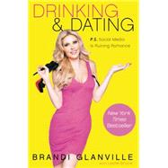 Drinking and Dating: P.s. Social Media Is Ruining Romance by Glanville, Brandi; Bruce, Leslie (CON), 9780062297167