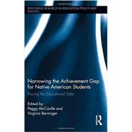 Narrowing the Achievement Gap for Native American Students: Paying the Educational Debt by McCardle; Peggy, 9780415727167