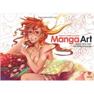 Beginner's Guide to Creating Manga Art: Learn to Draw, Color and Design Characters by Morse, Simon; Ordonez, Gonzalo; Cummings, Steven; Junior, Israel; Remenar, Valentina, 9780956817167