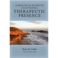 A Practical Guide to Cultivating Therapeutic Presence by Geller, Shari M.; Siegel, Daniel J., 9781433827167