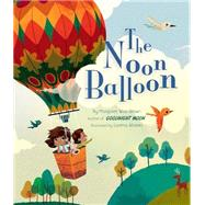 The Noon Balloon by Brown, Margaret Wise; Alvarez, Lorena; Gippetti, Rachel; Newton, Robyn, 9781472367167