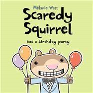 Scaredy Squirrel Has a Birthday Party by Watt, Melanie, 9781554537167