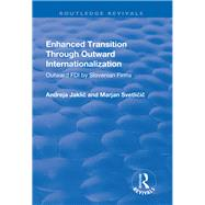 Enhanced Transition Through Outward Internationalization: Outward FDI by Slovenian Firms by Jaklic,Andreja, 9781138727168