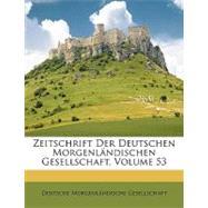 Zeitschrift Der Deutschen Morgenlndischen Gesellschaft, Volume 53 by Deutsche Morgenlndische Gesellschaft, Mo, 9781148867168