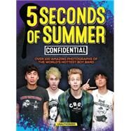 5 Seconds of Summer Confidential: Over 100 Amazing Photographs of the World's Hottest Boy Band by Croft, Malcolm, 9781438007168