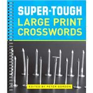 Super-Tough Large Print Crosswords by Gordon, Peter, 9781454917168