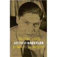 Arthur Koestler by Saunders, Edward, 9781780237169
