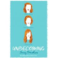 Unbecoming by Downham, Jenny, 9780545907170