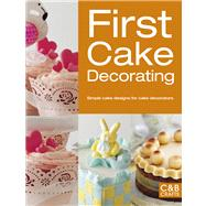 First Cake Decorating Simple Cake Designs for Beginners by Unknown, 9781909397170