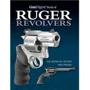 Gun Digest Book of Ruger Revolvers by Prasac, Max, 9781440237171