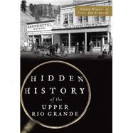 Hidden History of the Upper Rio Grande by Wagner, Sandra; Wetherill, Carol Ann, 9781467137171