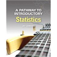 A Pathway to Introductory Statistics by Lehmann, Jay, 9780134107172