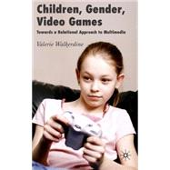 Children, Gender, Video Games Towards a Relational Approach to Multimedia by Walkerdine, Valerie, 9780230517172