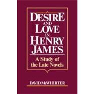 Desire and Love in Henry James: A Study of the Late Novels by David McWhirter, 9780521127172