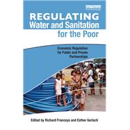 Regulating Water and Sanitation for the Poor: Economic Regulation for Public and Private Partnerships by Franceys,Richard, 9781138997172