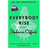 Everybody Rise A Novel by Clifford, Stephanie, 9781250077172