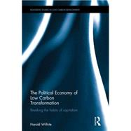 The Political Economy of Low Carbon Transformation: Breaking the habits of capitalism by Wilhite; Harold, 9781138817173