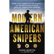 Modern American Snipers From The Legend to The Reaper---On the Battlefield with Special Operations Snipers by Martin, Chris; SOFREP; Davis, Eric, 9781250067173