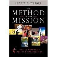 The Method of Our Mission: United Methodist Polity & Organization by Warner, Laceye C., 9781426767173