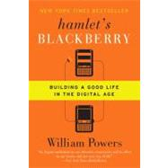 Hamlet's BlackBerry : Building a Good Life in the Digital Age by Powers, William, 9780061687174