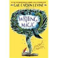Writing Magic by Levine, Gail Carson, 9780062367174