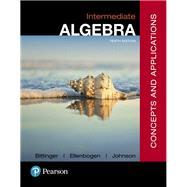 Intermediate Algebra Concepts and  Applications by Bittinger, Marvin L.; Ellenbogen, David J.; Johnson, Barbara L., 9780134497174