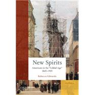 New Spirits Americans in the Gilded Age: 1865-1905 by Edwards, Rebecca, 9780190217174