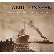 Titanic Unseen: Images from the Bell and Kempster Albums by Molony, Senan; Raffield, Steve, 9780750967174