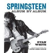 Springsteen Album by Album by White, Ryan; Carlin, Peter Ames, 9781454927174