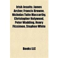 Irish Jesuits : James Archer, Francis Browne, Nicholas Tuite Maccarthy, Christopher Holywood, Peter Wadding, Henry Fitzsimon, Stephen White by , 9781155627175