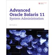 Advanced Oracle Solaris 11 System Administration by Calkins, Bill, 9780133007176