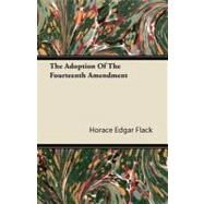 The Adoption of the Fourteenth Amendment by Flack, Horace Edgar, 9781409767176