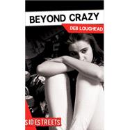 Beyond Crazy by Loughead, Deb, 9781459407176