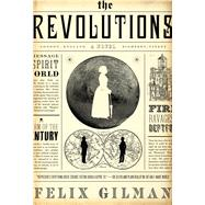 The Revolutions A Novel by Gilman, Felix, 9780765337177