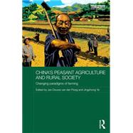 China's Peasant Agriculture and Rural Society: Changing paradigms of farming by van der Ploeg; Jan Douwe, 9781138187177
