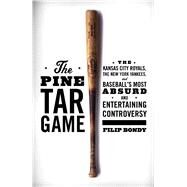The Pine Tar Game The Kansas City Royals, the New York Yankees, and Baseball's Most Absurd and Entertaining Controversy by Bondy, Filip, 9781476777177