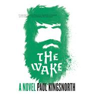 The Wake A Novel by Kingsnorth, Paul, 9781555977177