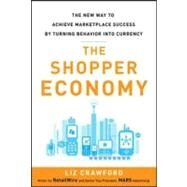 The Shopper Economy: The New Way to Achieve Marketplace Success by Turning Behavior into Currency by Crawford, Liz, 9780071787178