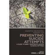 Cognitive Behavioral Therapy for Preventing Suicide Attempts: A Guide to Brief Treatments Across Clinical Settings by Bryan; Craig J., 9780415857178