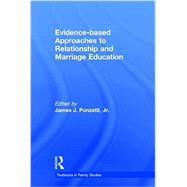 Evidence-based Approaches to Relationship and Marriage Education by Ponzetti, Jr.; James J., 9781138797178