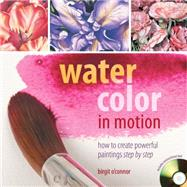 Watercolor in Motion: How to Create Powerful Paintings Step by Step by O'Connor, Birgit, 9781440337178