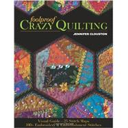 Foolproof Crazy Quilting: Visual Guide - 25 Stitch Maps - 100+ Embroidery & Embellishment Stitches by Clouston, Jennifer, 9781607057178