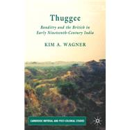 Thuggee Banditry and the British in Early Nineteenth-Century India by Wagner, Kim A., 9780230547179