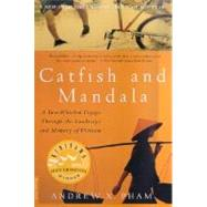 Catfish and Mandala A Two-Wheeled Voyage Through the Landscape and Memory of Vietnam by Pham, Andrew X., 9780312267179