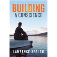 Building a Conscience by Keough, Lawrence, 9781503547179