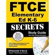 FTCE Elementary Ed K-6 Secrets Study Guide : FTCE Subject Test Review for the Florida Teacher Certification Examinations by Ftce Subject Exam Secrets, 9781609717179