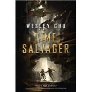 Time Salvager by Chu, Wesley, 9780765377180
