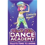 Tilly's Time to Shine by Wyatt, Kimberly, 9781405287180